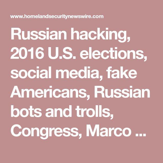 Russian hacking, 2016 U.S. elections, social media, fake Americans, Russian bots and trolls, Congress, Marco Rubio, Chris Van Hollen | Drupal