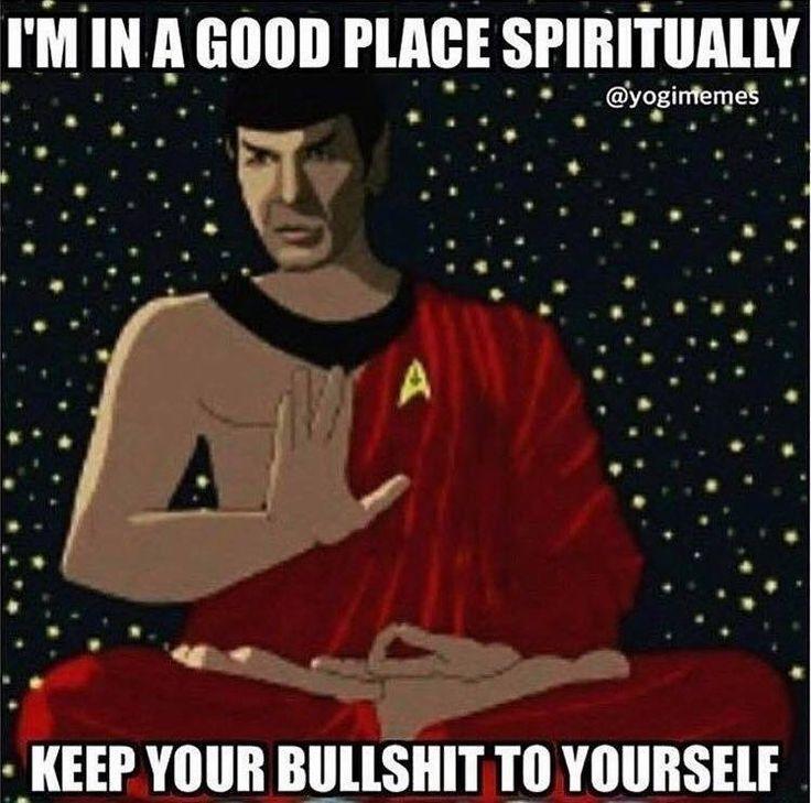 This is a bullshit-free zone.  ---  Spock, spirituality, zen, inner peace, nope, meme, humor.