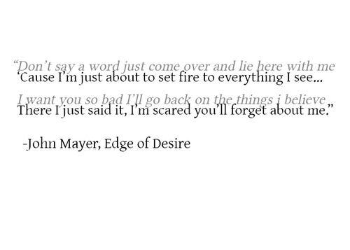 Absolutely my most fav lyric of JM...ever. great song. john mayer lyrics | Tumblr