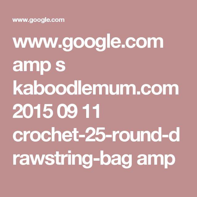 www.google.com amp s kaboodlemum.com 2015 09 11 crochet-25-round-drawstring-bag amp