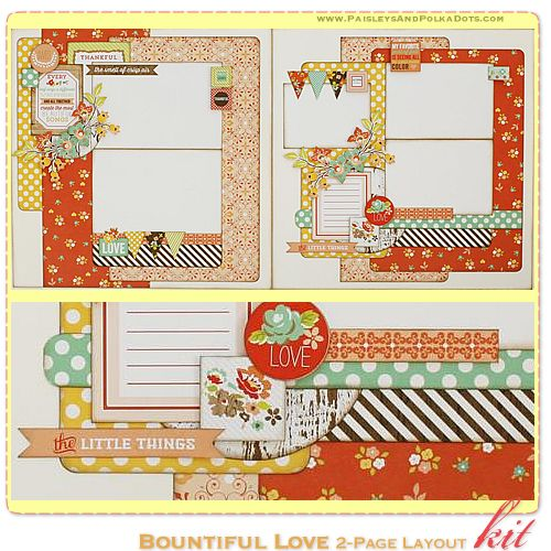Bountiful Love 2-Page Layout Kit, complete with instructions, by PaisleysandPolkaDots.com for a limited time featured at www.scrapclubs.com