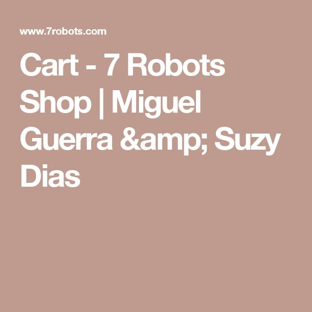 Cart - 7 Robots Shop | Miguel Guerra & Suzy Dias