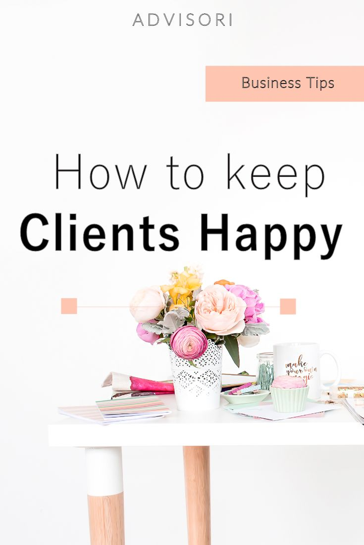 Happy clients = more business = happier you.
