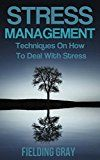 Free Kindle Book -   Stress Management:Techniques On How To Deal With Stress And Anxiety(Stress Management Tips, Stress Management Tools, Manage Stress, Stress Management For ... Techniques, Stress Management Books Book 1)