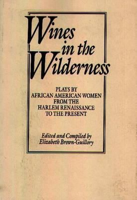 Wines in the Wilderness: Plays by African-American Women from the Harlem Renaissance to the Present (Praeger Series in Political Communication) with contributions by Eulalie Spence