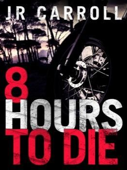 Review - 8 HOURS TO DIE, J.R. Carroll