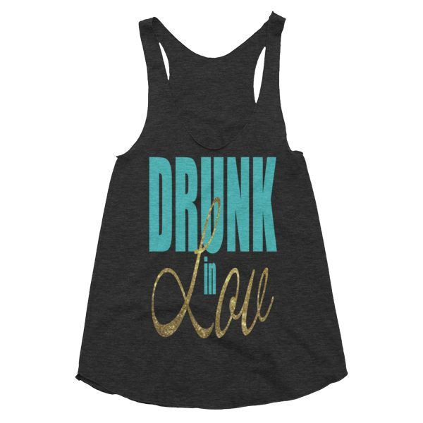 Drunk In Love Tank #beanandjean  A flattering tank with generously cut arm openings and a slim racerback in our ultra soft Tri-Blend fabric giving a more vintage feel.