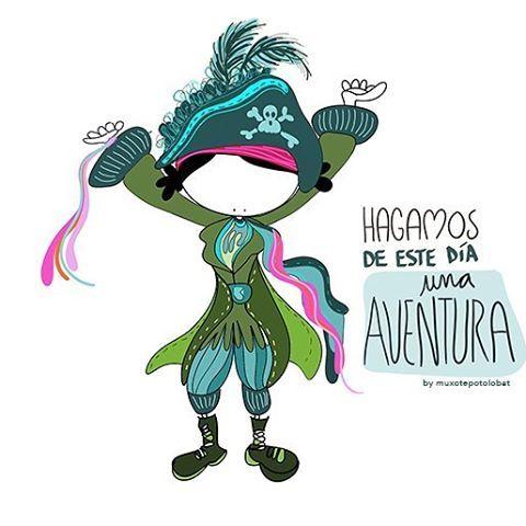 Hoy voy a sacar mi lado más pirata, loco y bucanero. Hoy voy a hacer de este día una aventura. Eeeegunon Mundo!!