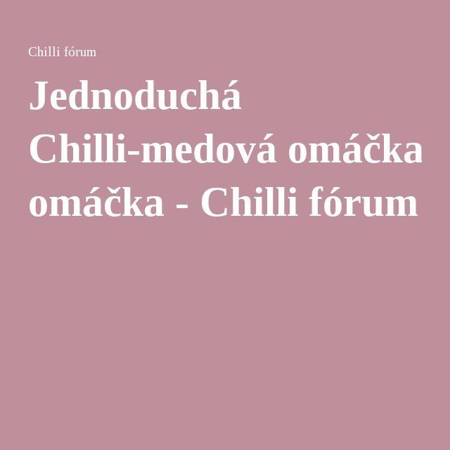 Jednoduchá Chilli-medová omáčka - Chilli fórum