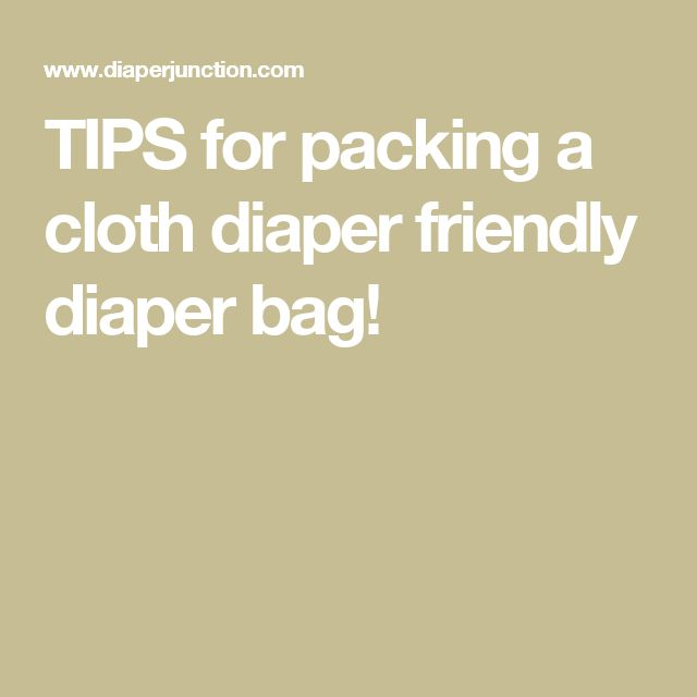 TIPS for packing a cloth diaper friendly diaper bag!