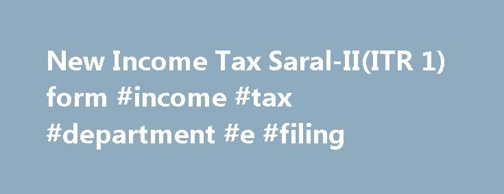 New Income Tax Saral-II(ITR 1) form #income #tax #department #e #filing http://income.nef2.com/new-income-tax-saral-iiitr-1-form-income-tax-department-e-filing/  #income tax saral form # The Income Tax department has issued new Saral-II(ITR 1) form to be used for assessment year 2010-2011. You can use the new Saral-II(ITR 1) form if :- You have salary income You have pension income You have income from one house property excluding losses brought forward from previous year You have income…