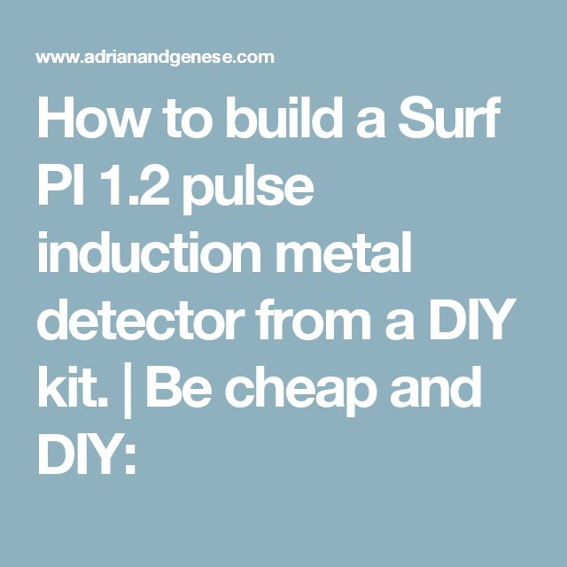 How to build a Surf PI 1.2 pulse induction metal detector from a DIY kit. | Be cheap and DIY: