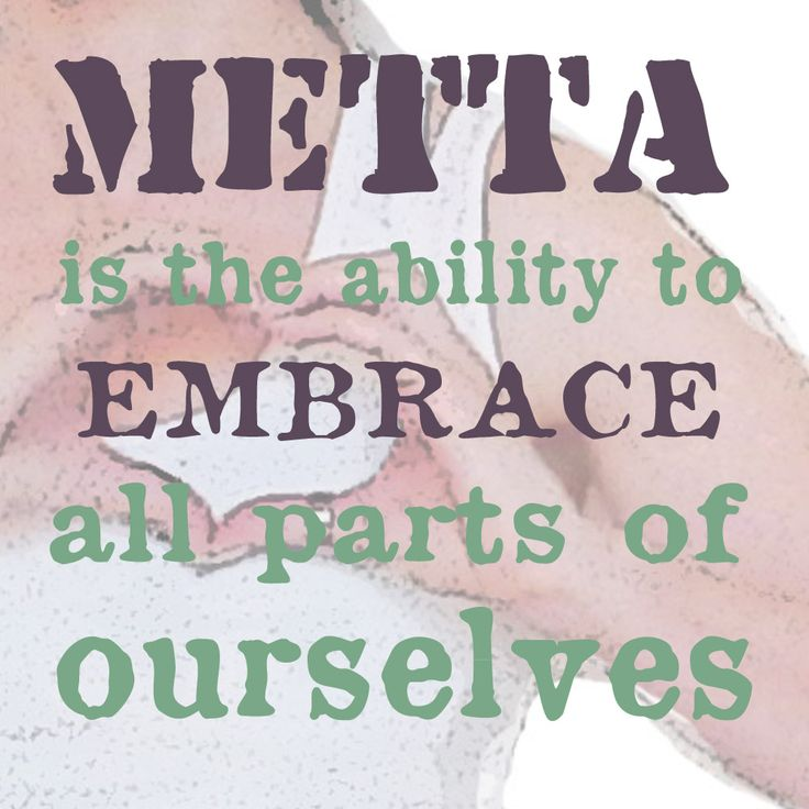 Metta - the ability to embrace all parts of ourselves