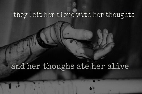 """They left her alone with her thoughts and her thoughts ate her alive.."" Deep quotes, teenagers and cutting. Strong picture."
