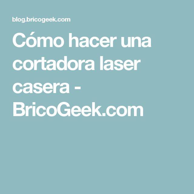 Cómo hacer una cortadora laser casera - BricoGeek.com