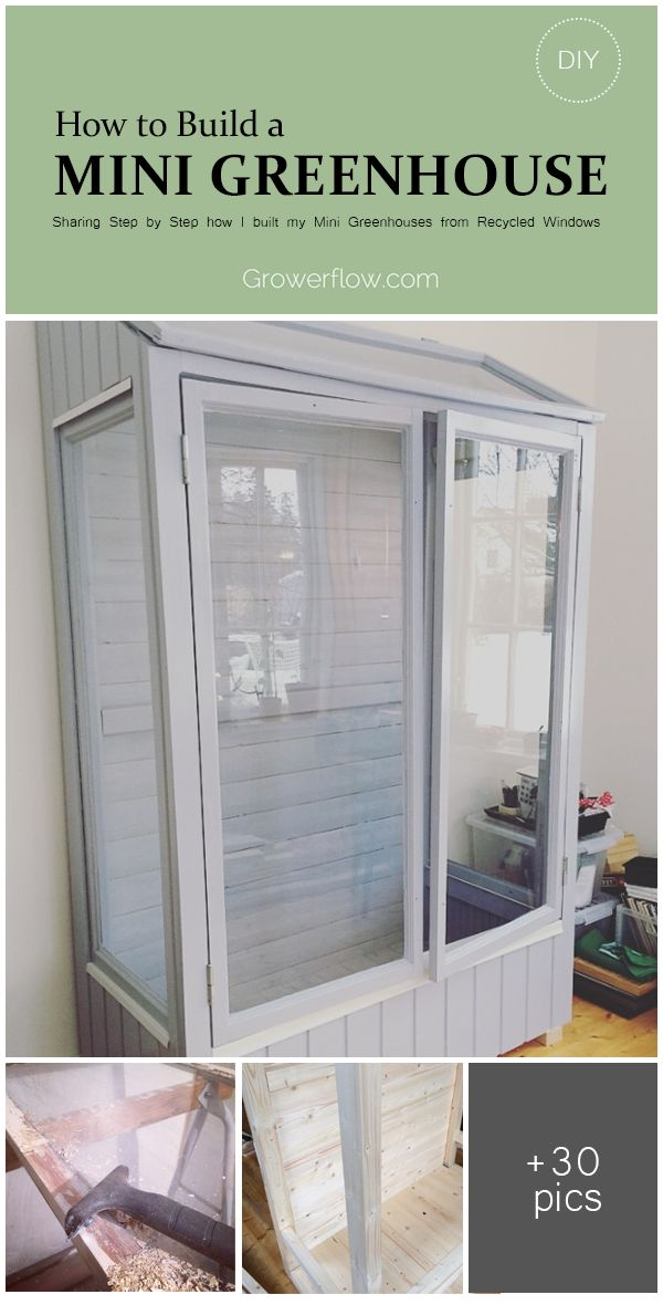 DIY - How to build a Mini Greenhouse or Grow Cabinet from Recycled Windows. Step by Step Guide with 30 pictures.
