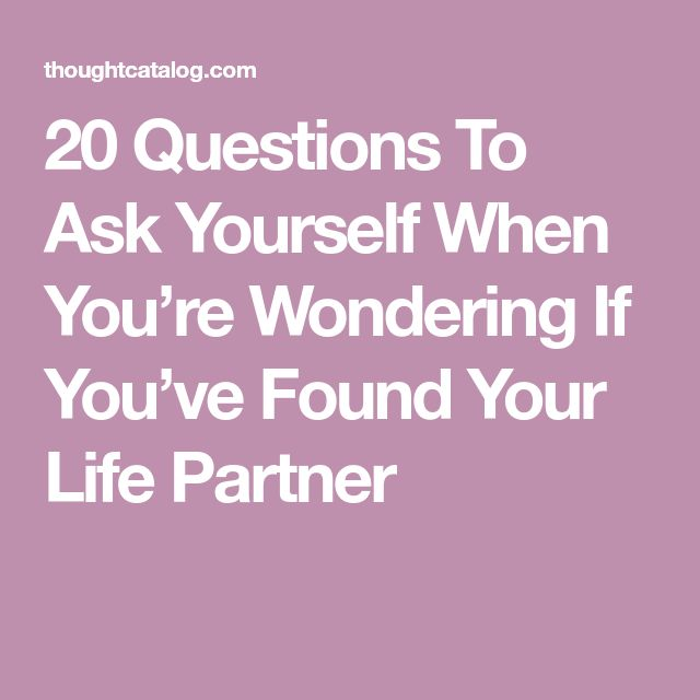 20 Questions To Ask Yourself When You're Wondering If You've Found Your Life Partner