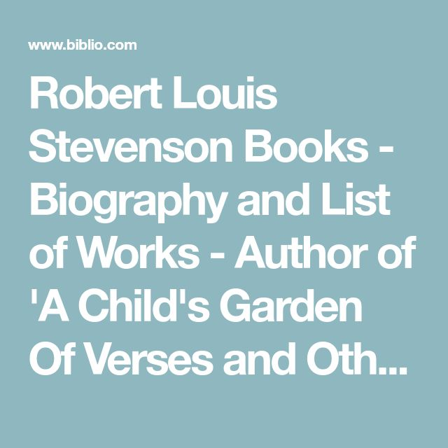 Robert Louis Stevenson Books - Biography and List of Works - Author of 'A Child's Garden Of Verses and Other Poems'