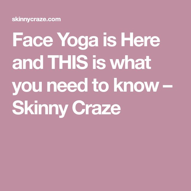 Face Yoga is Here and THIS is what you need to know – Skinny Craze
