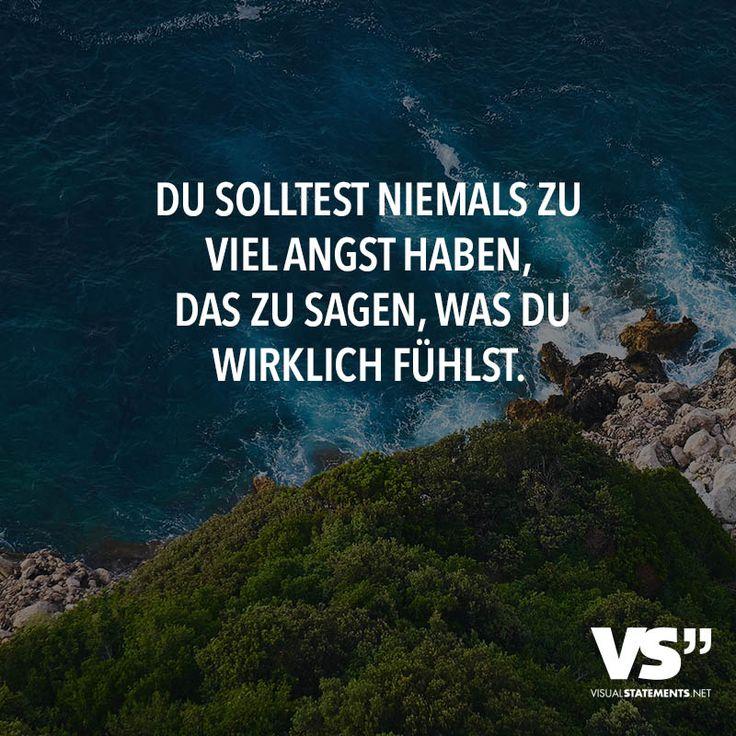 Du solltest niemals zu viel Angst haben, das zu sagen, was du wirklich fühlst. - VISUAL STATEMENTS®