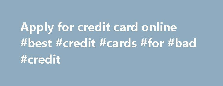 Apply for credit card online #best #credit #cards #for #bad #credit http://uk.remmont.com/apply-for-credit-card-online-best-credit-cards-for-bad-credit/  #apply for credit card online # Apply For A Walmart Credit Card online Walmart credit card is one of the easiest ways to pay for your purchases at any Wal-Mart Stores, SAM's Club, Neighborhood Market and on Walmart.com. Walmart Credit Card offers you flexibility and many great benefits. There is no annual fee and $0 fraud liability. You can…