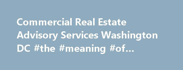 Commercial Real Estate Advisory Services Washington DC #the #meaning #of #commercial http://commercial.remmont.com/commercial-real-estate-advisory-services-washington-dc-the-meaning-of-commercial/  #commercial rea estate # Maryland: 301.222.0200   Virginia: 703.334.5600   District of Columbia: 202.587.9600 EDGE Experience Diligence Guidance Execution EDGE Commercial Real Estate is the leading regional commercial real estate advisory, management and investment firm serving the Washington…
