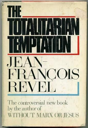 The totalitarian temptation: Jean Francois Revel