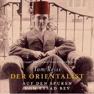 Der Orientalist. Auf den Spuren von Essad Bey (Hörbuch-Download): Amazon.de: Tom Reiss, Dietmar Mues, Nina Hoger, Stephan Schad, Griot Hörbuchverlag GmbH: Bücher