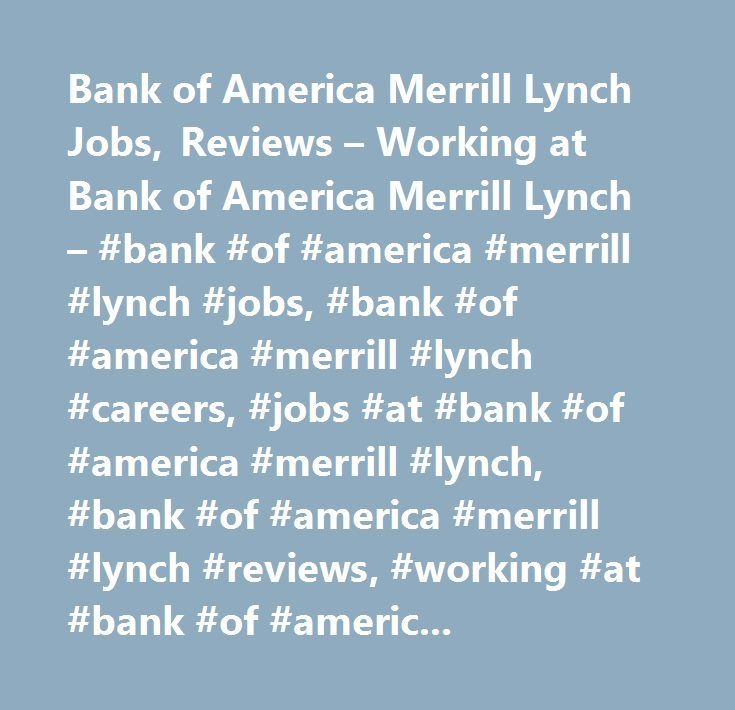 Bank of America Merrill Lynch Jobs, Reviews – Working at Bank of America Merrill Lynch – #bank #of #america #merrill #lynch #jobs, #bank #of #america #merrill #lynch #careers, #jobs #at #bank #of #america #merrill #lynch, #bank #of #america #merrill #lynch #reviews, #working #at #bank #of #america #merrill #lynch…