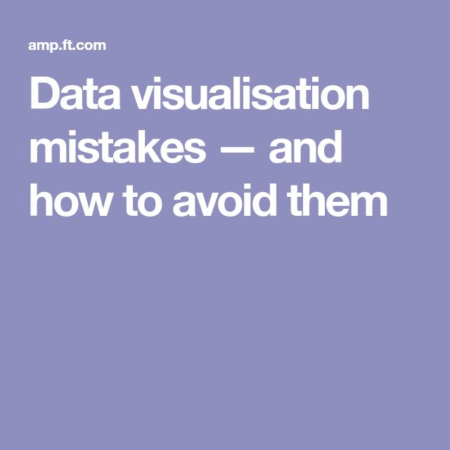 Data visualisation mistakes — and how to avoid them