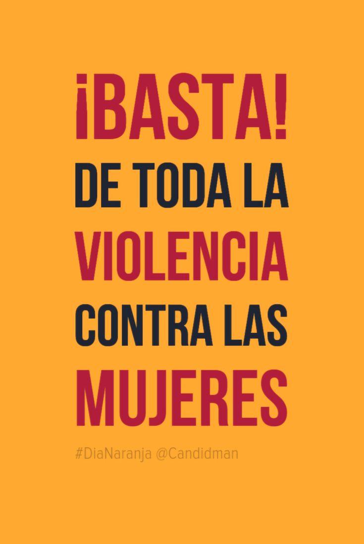 #DiaNaranja ¡Basta! De toda la #ViolenciaContraLaMujer @candidman #Frases #Reflexion #OrangeDay #Mujer #Mujeres #Candidman