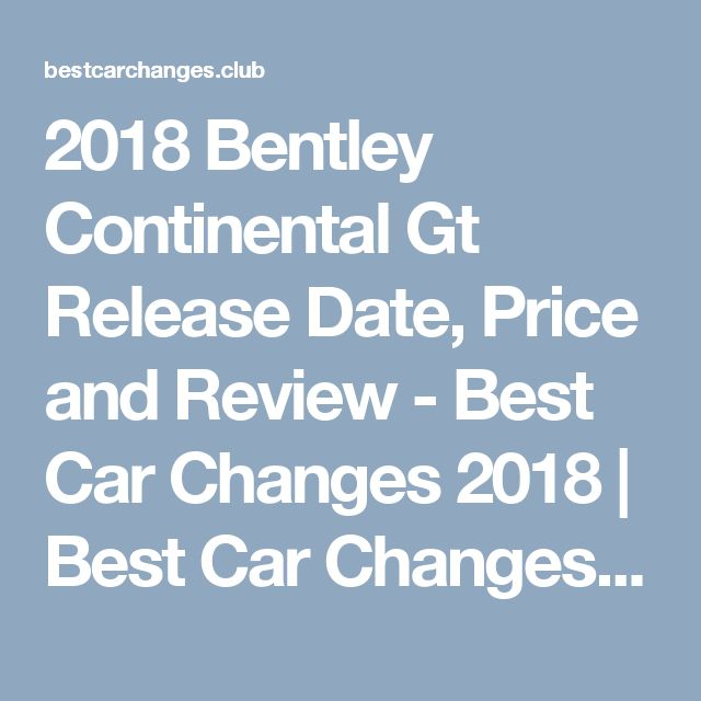 2018 bentley truck price. interesting truck 2018 bentley continental gt release date price and review  best car  changes  throughout bentley truck price