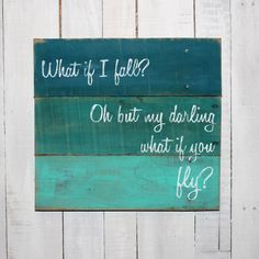 Rustic Pallet Sign - What if I fall? Oh but my darling what if you fly? - Hand Painted Reclaimed Pallet Wood Sign - Home Decor, Teen Decor by EverydayCreationsJen on Etsy https://www.etsy.com/listing/221960783/rustic-pallet-sign-what-if-i-fall-oh-but