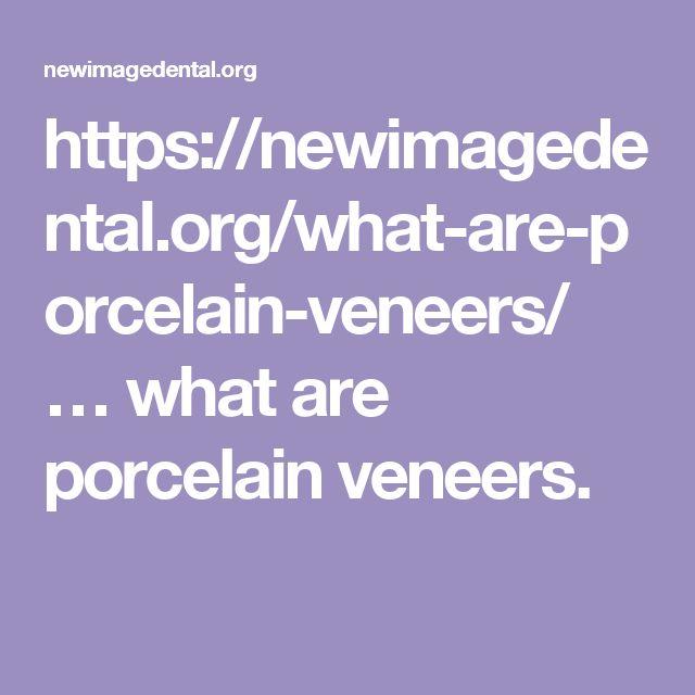 https://newimagedental.org/what-are-porcelain-veneers/ …  what are porcelain veneers.