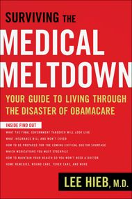 Surviving the Medical Meltdown: Your Guide to Living Through the Disaster of Obamacare (Paperback)