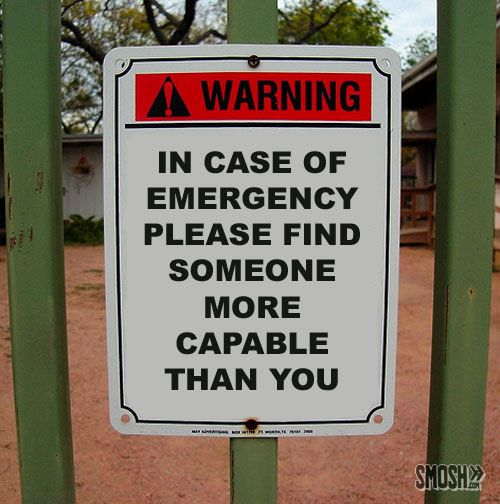 Warning. In case of emergency please find someone more ...