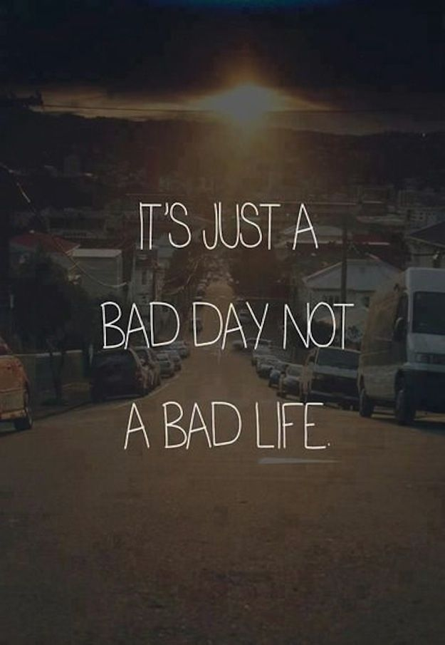 Don T Give Up Because You Have A Bad Day Who Knows Maybe