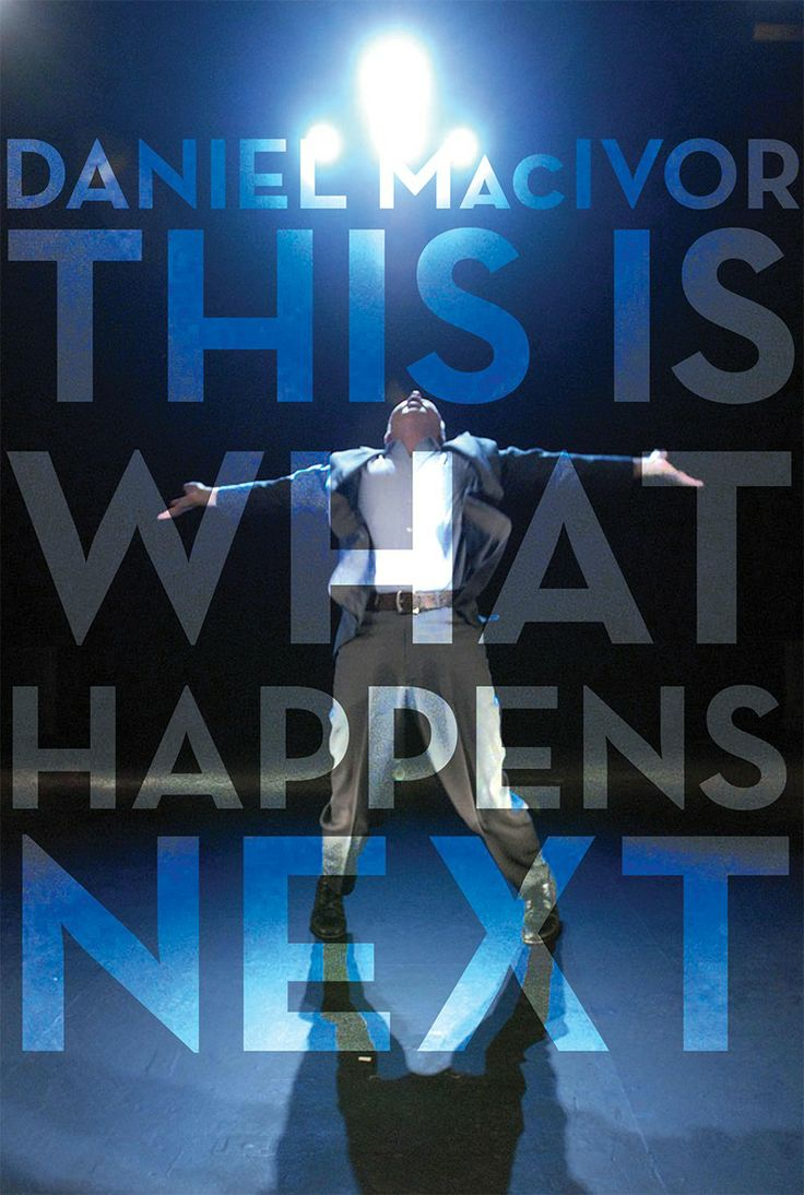 This Is What Happens Next by Daniel MacIvor (Playwrights Canada Press): A dark, modern fairy tale from critically acclaimed author Daniel MacIvor.