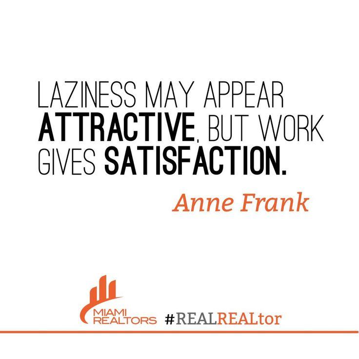 """""""La flojera puede parecer atractiva pero el trabajo duro da satisfacción"""" - Anna Frank"""