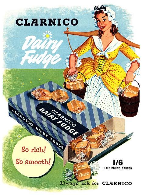 Clarnico Dairy Fudge advertisement. by totallymystified, via Flickr. Um what is dairy fudge?!