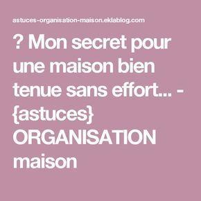 ✿ Mon secret pour une maison bien tenue sans effort... - {astuces} ORGANISATION maison