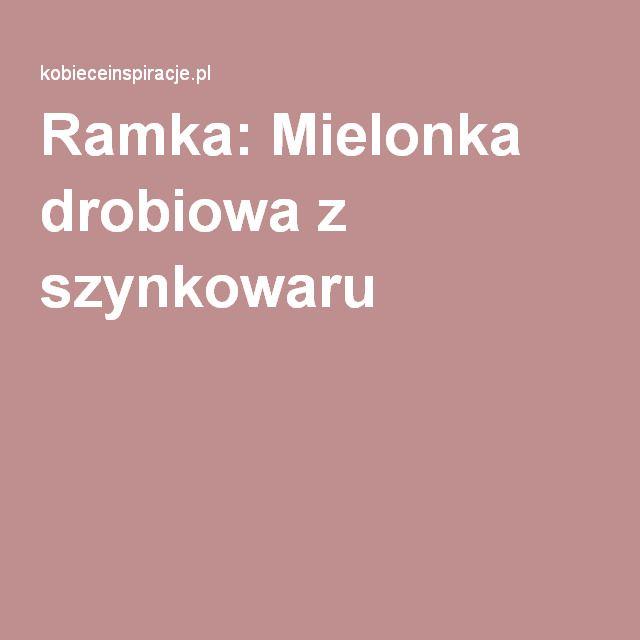 Ramka: Mielonka drobiowa z szynkowaru