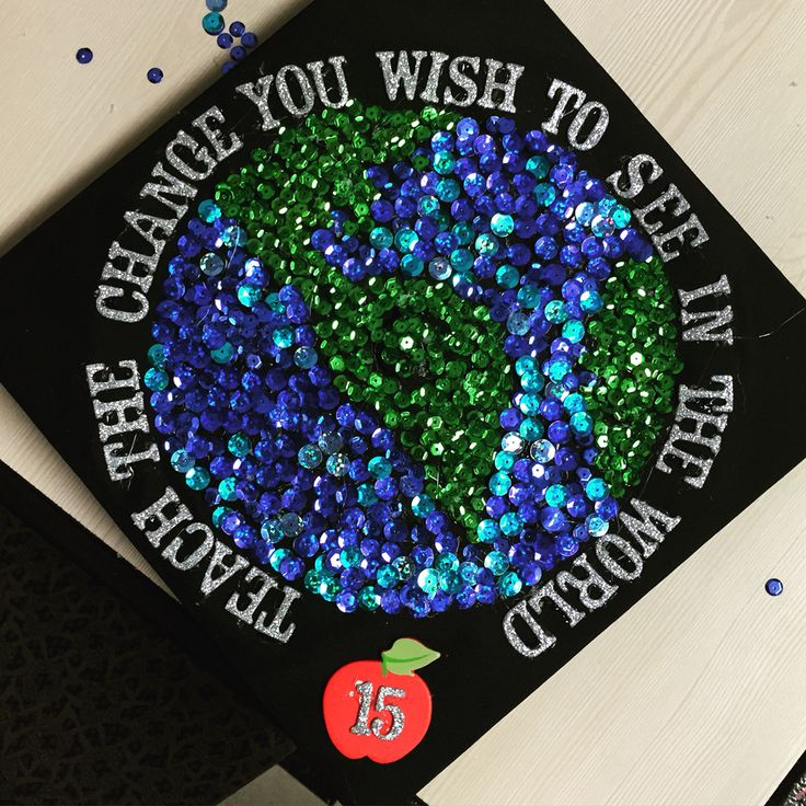 "Graduation cap class of 2015! ""Teach the change you want to see in the world"""