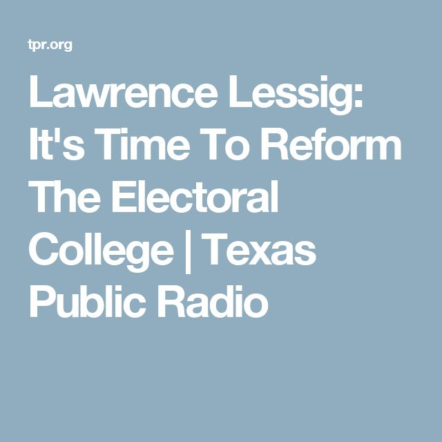 Lawrence Lessig: It's Time To Reform The Electoral College | Texas Public Radio