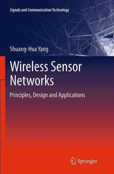 Wireless Sensor Networks: Principles, Design and Applications