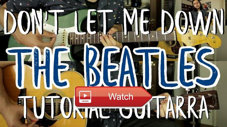 Don't Let Me Down The Beatles John Lennon Tutorial Como tocar en Guitarra  Documento PDF con los adornos la letra y acordes Aqui les dejo maneras de descargar el documento Dropbox