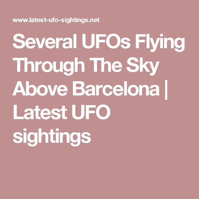 Several UFOs Flying Through The Sky Above Barcelona | Latest UFO sightings