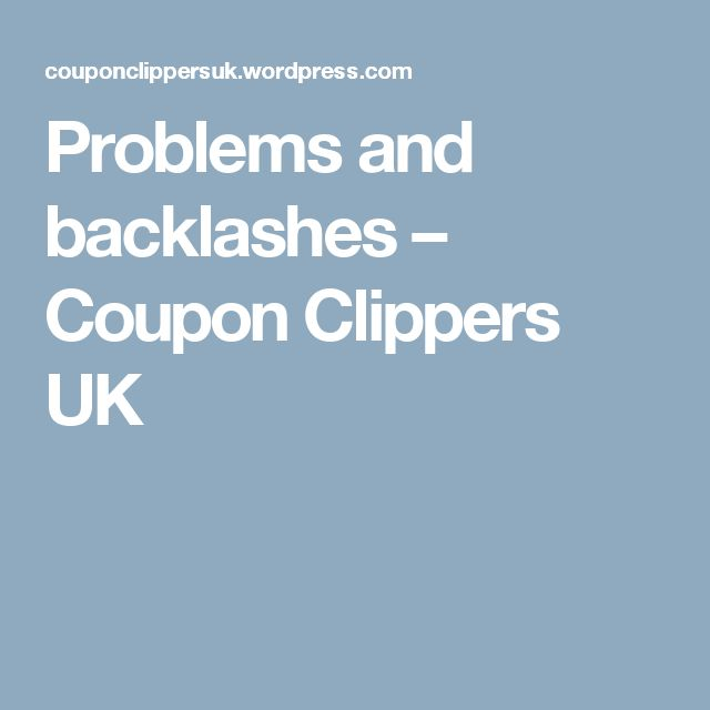 Problems and backlashes – Coupon Clippers UK