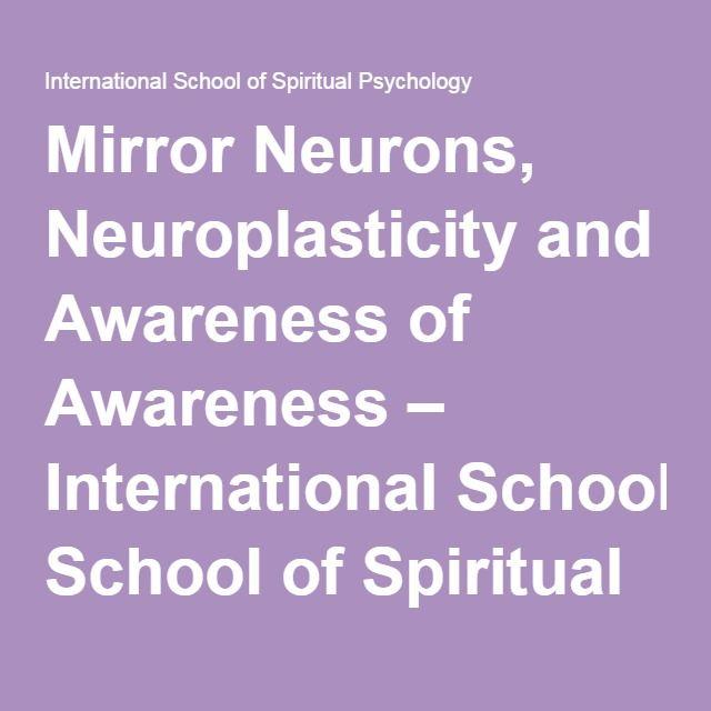 Mirror Neurons, Neuroplasticity and Awareness of Awareness – International School of Spiritual Psychology