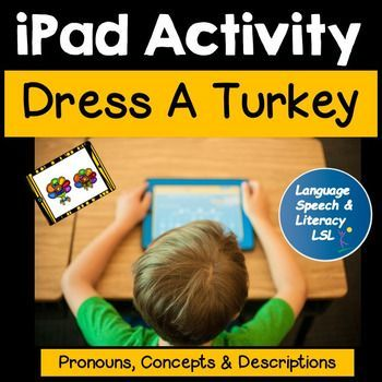 No Print NeededUse on iPad,  Tablet or Smart Board Dress a Turkey is used to practice  pronouns, basic concepts as well as similarities and differences.This packet contains cute, colorful, fun, and motivational activities that may be used to help early childhood and kindergarten students practice using vocabulary, pronouns, basic concepts, as well as descriptions.